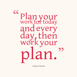 Plan-your-work-for-today__quotes-by-Margaret-Thatcher-45